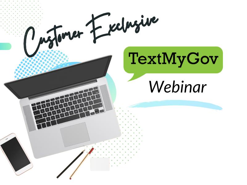 Customer Exclusive TextMyGov Webinar
